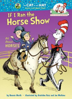 If I Ran the Horse Show: All About Horses (Cat in the Hat Learning Library)