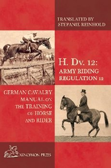 H. DV. 12: German Cavalry Manual On Training Horse & Rider