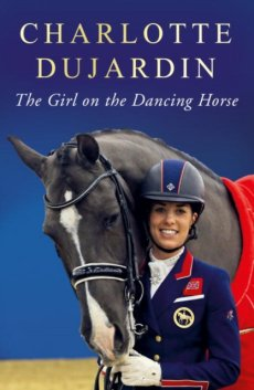 The Girl on the Dancing Horse: Charlotte Dujardin and Valegro (PRE-ORDER FOR MARCH)