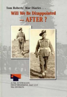 Will We Be Disappointed - After? Tom Roberts' War Diaries...