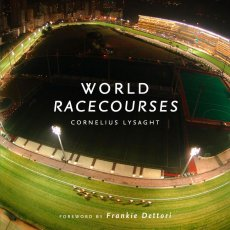 World Racecourses: History, Images and Statistics for 100 Favourite Horse Racing Venues