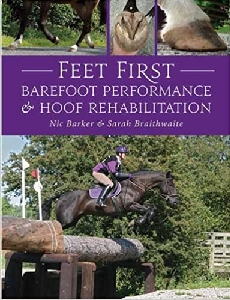 Feet First: Barefoot Performance and Hoof Rehabilitation (New Edition)