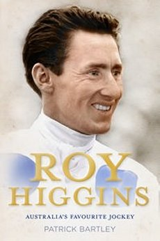 Roy Higgins : Australia's Favourite Jockey