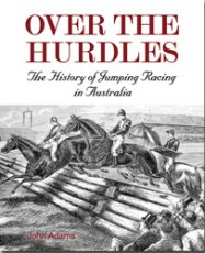 Over the Hurdles: The History of Jumping Racing in Australia (Australian Title)