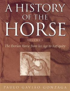 A History of the Horse: Volume 1 - The Iberian Horse from Ice Age to Antiquity