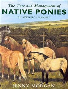 The Care and Management of Native Ponies - An owner's manual