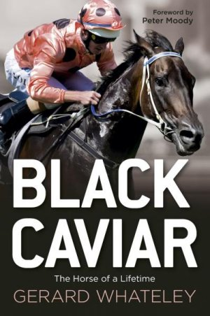 Black Caviar - Authorised Biography (Old Edition-Australian Title)