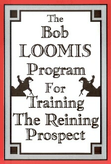 BOB LOOMIS PROGRAM FOR TRAINING THE REINING PROSPECT