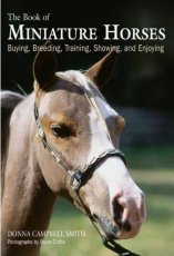 The Book of Miniature Horses: Buying  Breeding  Training  Showing  and Enjoying
