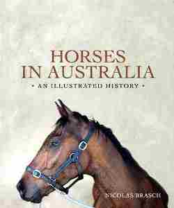Horses in Australia: An Illustrated History (Australian Title)